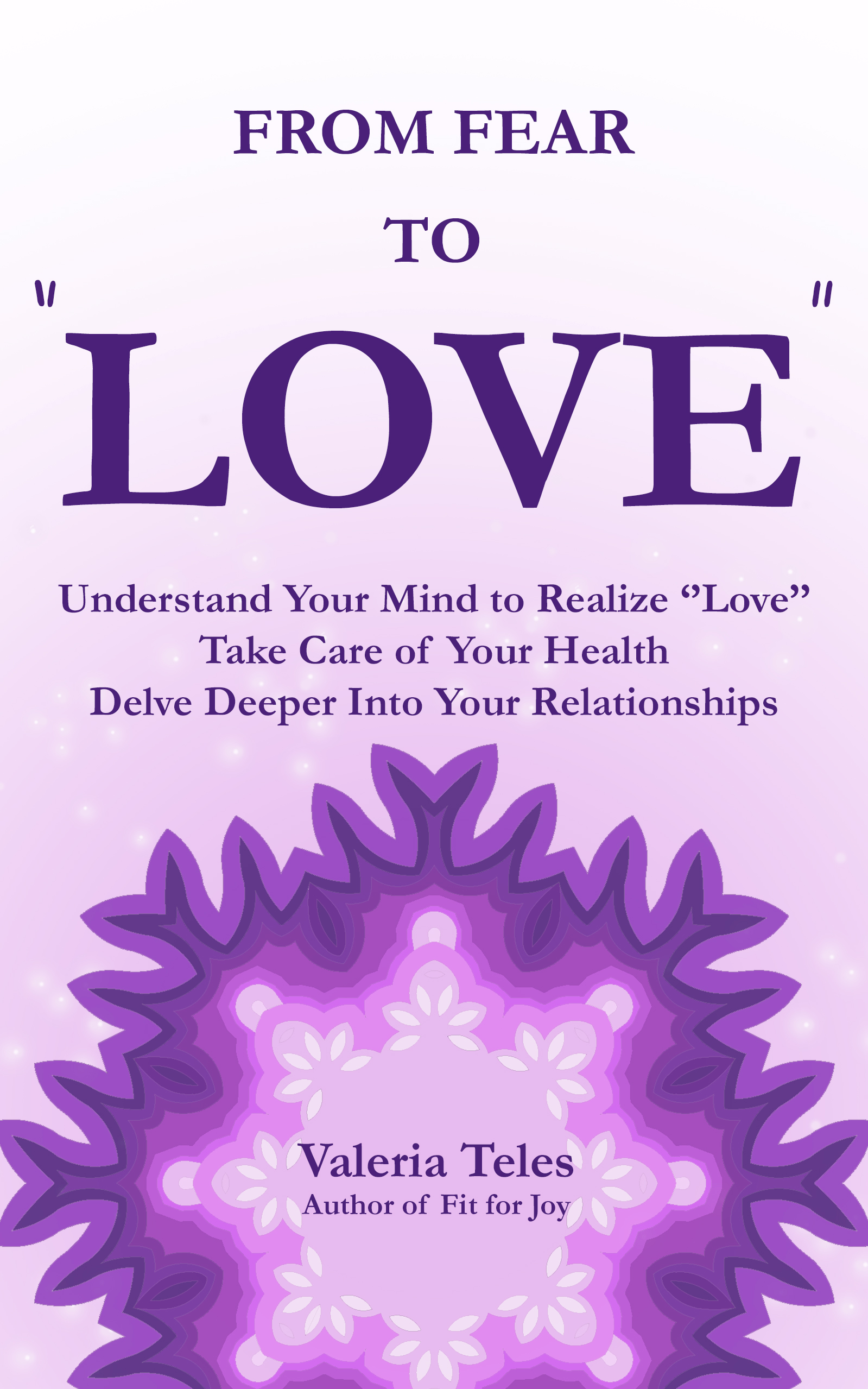 """More """"Love"""" ——Less Fear - AWAKEN TO WHO YOU REALLY ARE.The mind creates everything, except """"Love.""""""""Love"""" cannot be created for it is all there is.""""Love"""" was there before the mind.This work is comprised of thoughts on self-care, non-duality, self-inquiry, and relational awareness. It brings to light how self-knowledge ignites the process of defining what """"Love"""" is in our lives.Fear holds us back from experiencing """"Love"""" and joy.We act and think a certain way, apprehensive of how """"others"""" might view us or concerned that we won't measure up to their expectations.In truth, our way of loving is another way of being afraid.This brings us to a question: What would it look like to have no fear—to be fearless to """"Love""""?"""