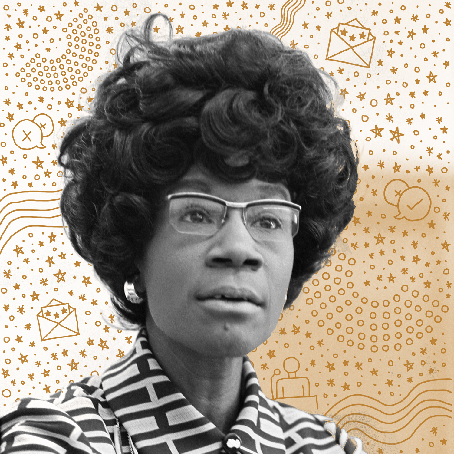Shirley Chisholm   Before Hillary Clinton, there was Shirley Chisholm: the first African American congresswoman (male OR female). During her tenure in Congress, Chisholm fought for the underprivileged and minorities, pushing forward a bill for domestic worker benefits, advocating for improved access to education, and fighting for immigrant rights. She then decided to break the biggest of boundaries by running for president. So why isn't Chisholm in our history textbooks??