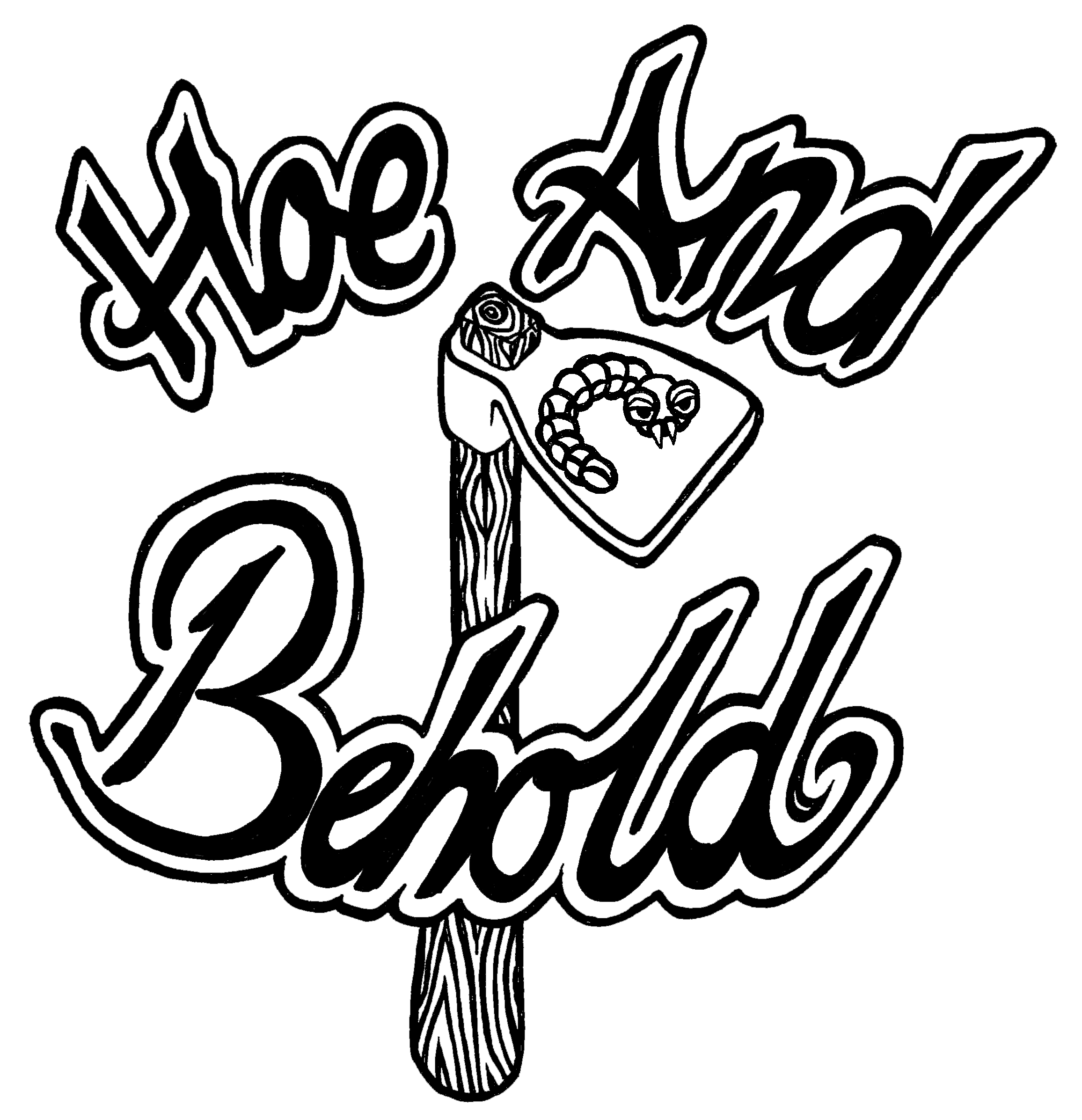 Hoe and Behold (2013)