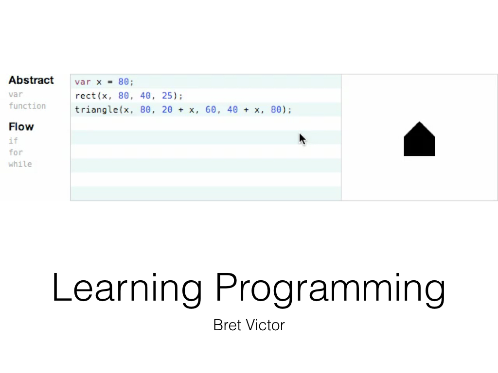 see more: http://worrydream.com/LearnableProgramming/