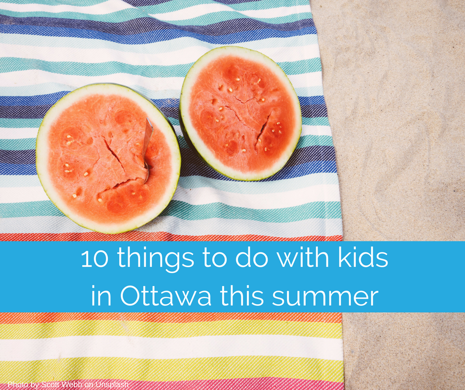 10 things to do with kids in Ottawa this summer