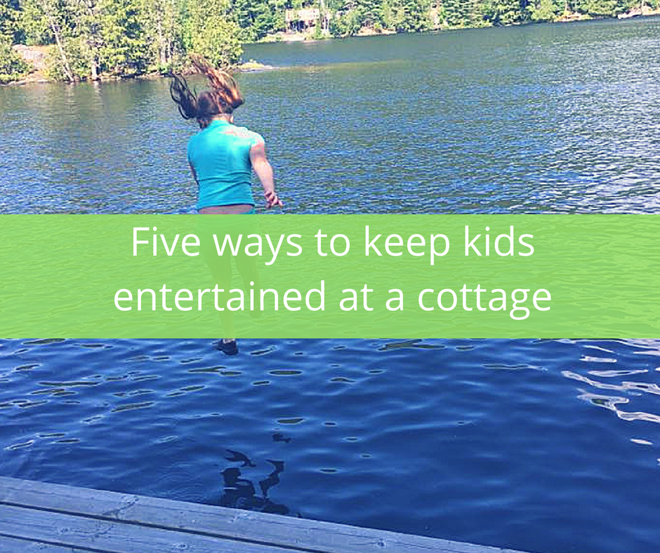 5 ways to keep kids entertained at a cottage