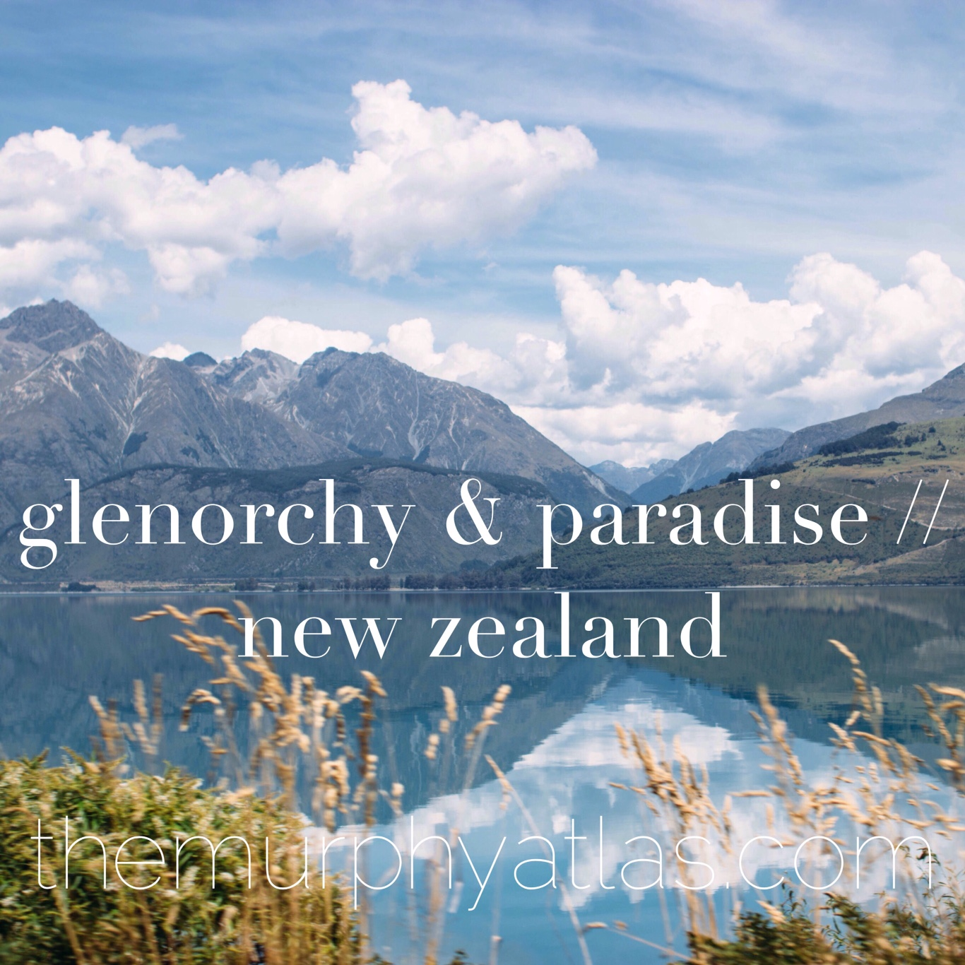Glenorchy & Paradise // New Zealand - The Murphy Atlas