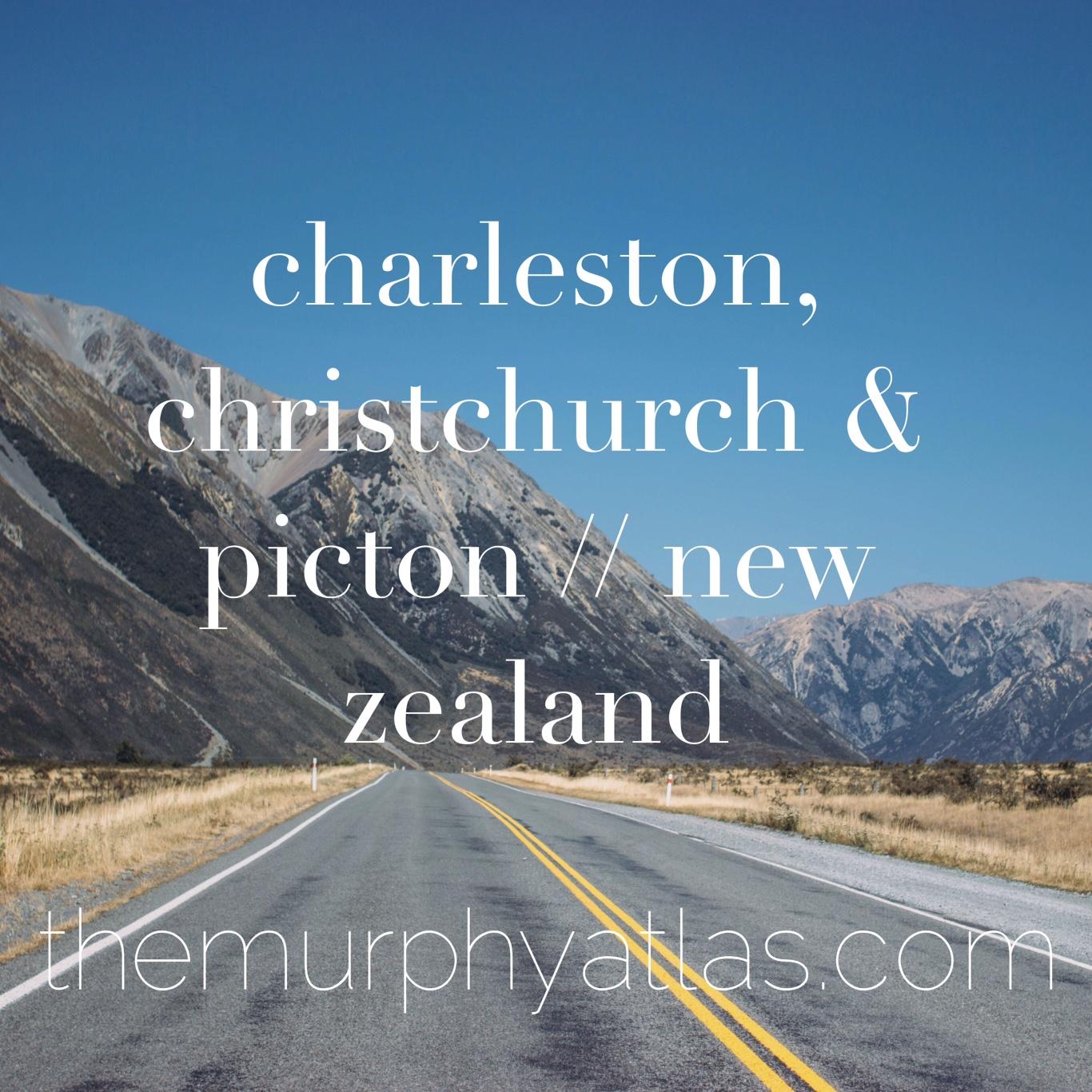Charleston, Christchurch & Picton // New Zealand Travelogue - The Murphy Atlas