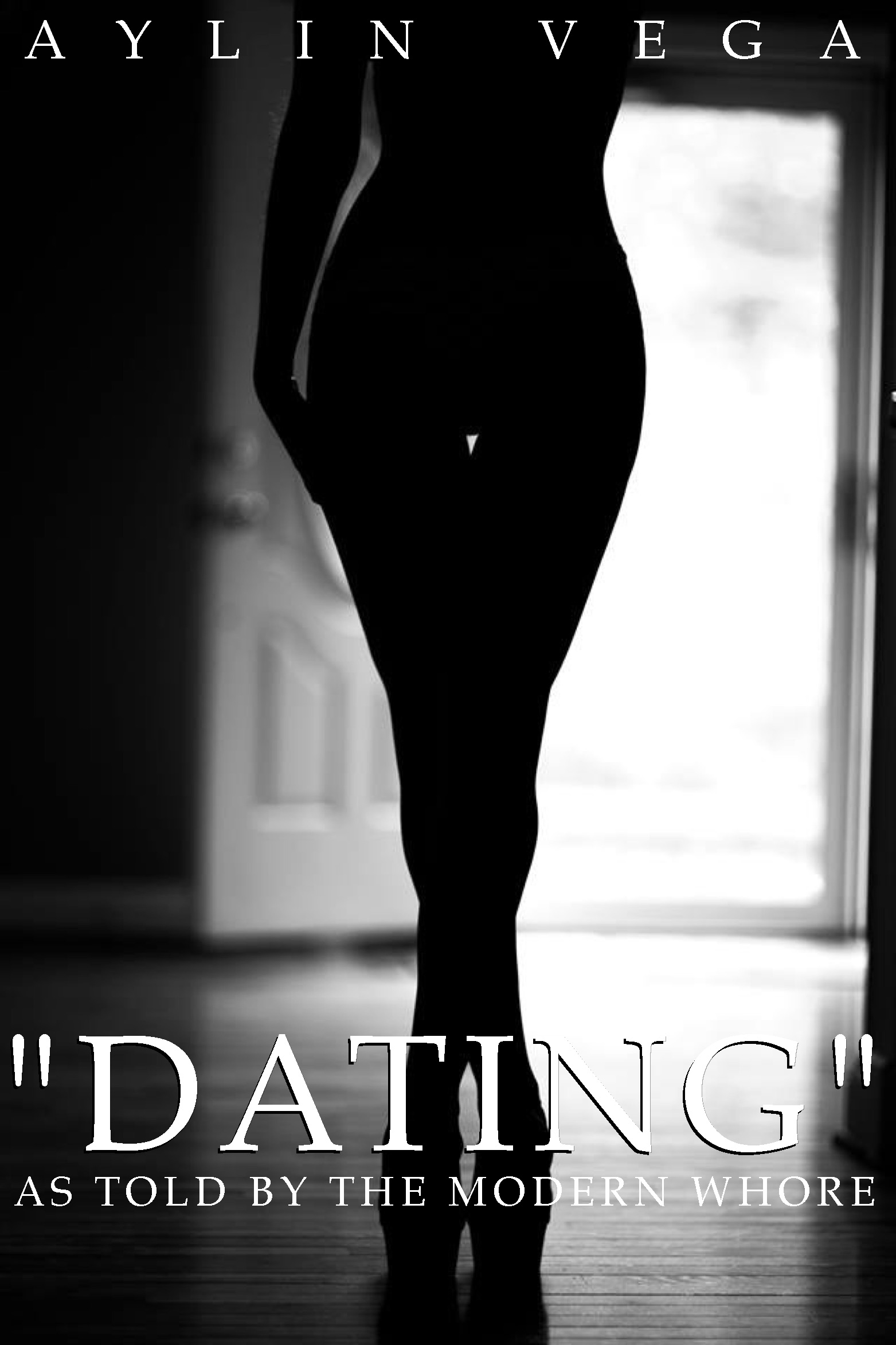 """Dating"" As Told By The Modern Whore by Aylin Vega  978-1941771-04-4  Goodreads  -  Google Books    $6.99 download   Available  from:  aois21 market  -  Smashwords     Amazon  -  KoboBooks  -  Barnes & Noble  -  GooglePlay  -  iBookstore"