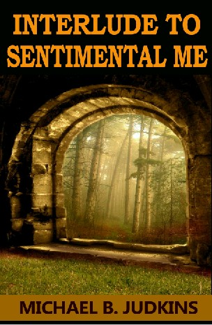 Interlude to sentimental me!   Electronic: 978-1-941771-10-5  Goodreads -  Google Books   Print:  $11.99   eBook:  $5.99     Available in print from:  amazon    Available as an ebook from:  aois21 market  -  smashwords  -  kobo  -  google play  -  iBookstore  -  Amazon  -  Barnes and Noble  -  Ganxy