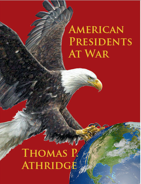 American Presidents at war, by Thomas P. Athridge