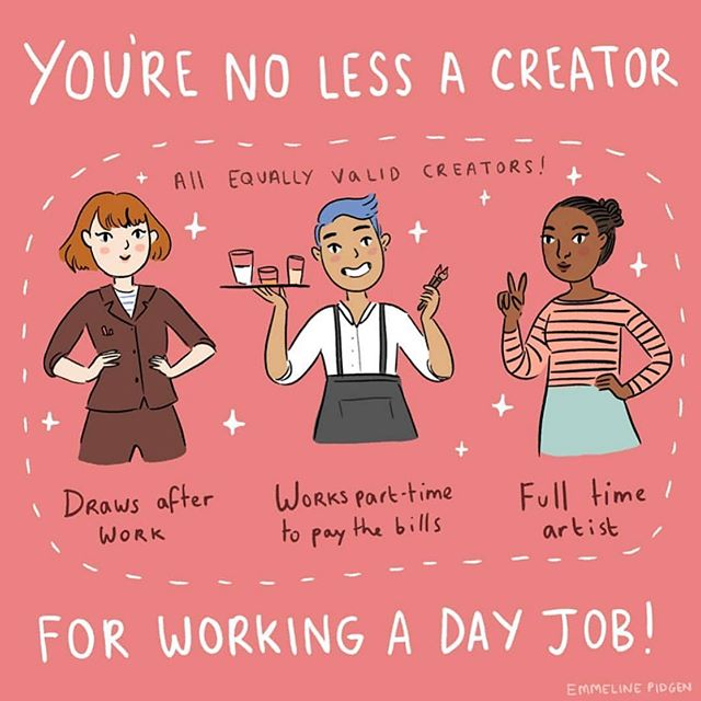 Whatever you need to do to make your dream a reality is valid. You're still a #creator 🎨 @emmelinedraws