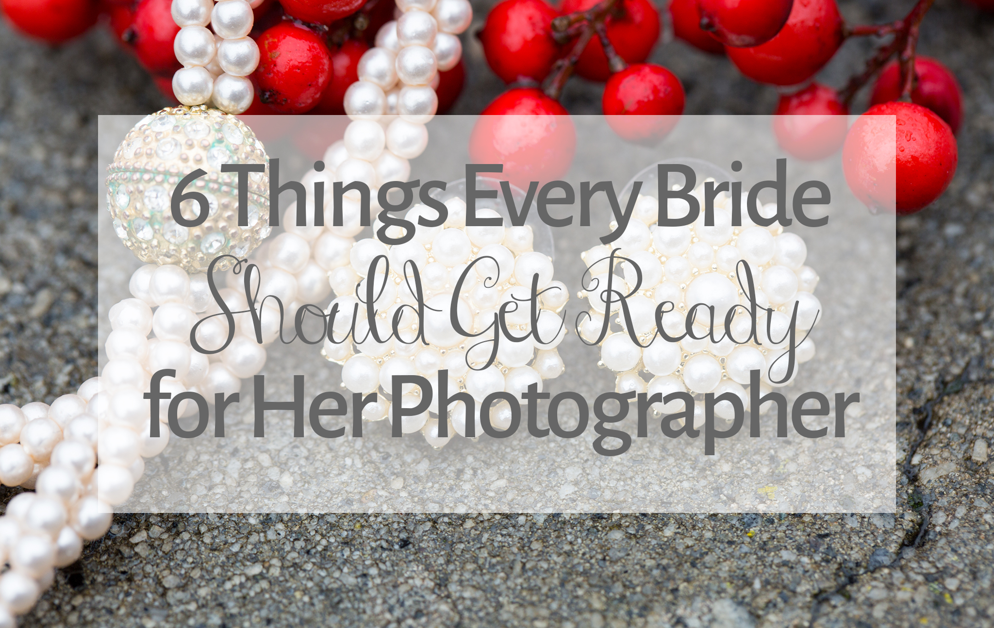 6 Things Every Bride Should Get Ready for Her Photographer