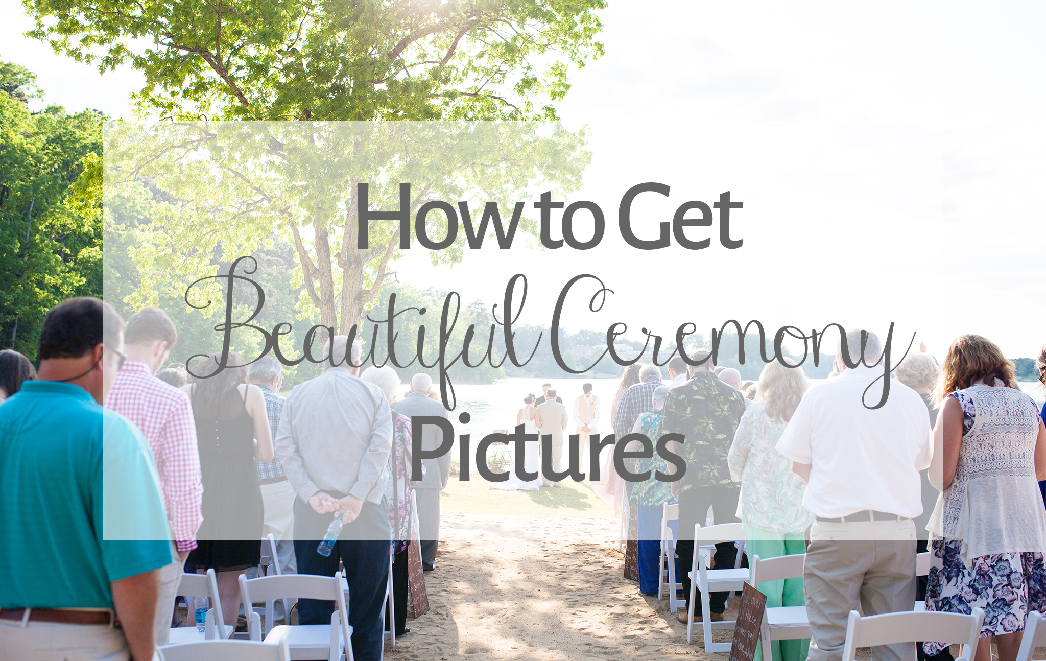 How to Get Beautiful Ceremony Pictures