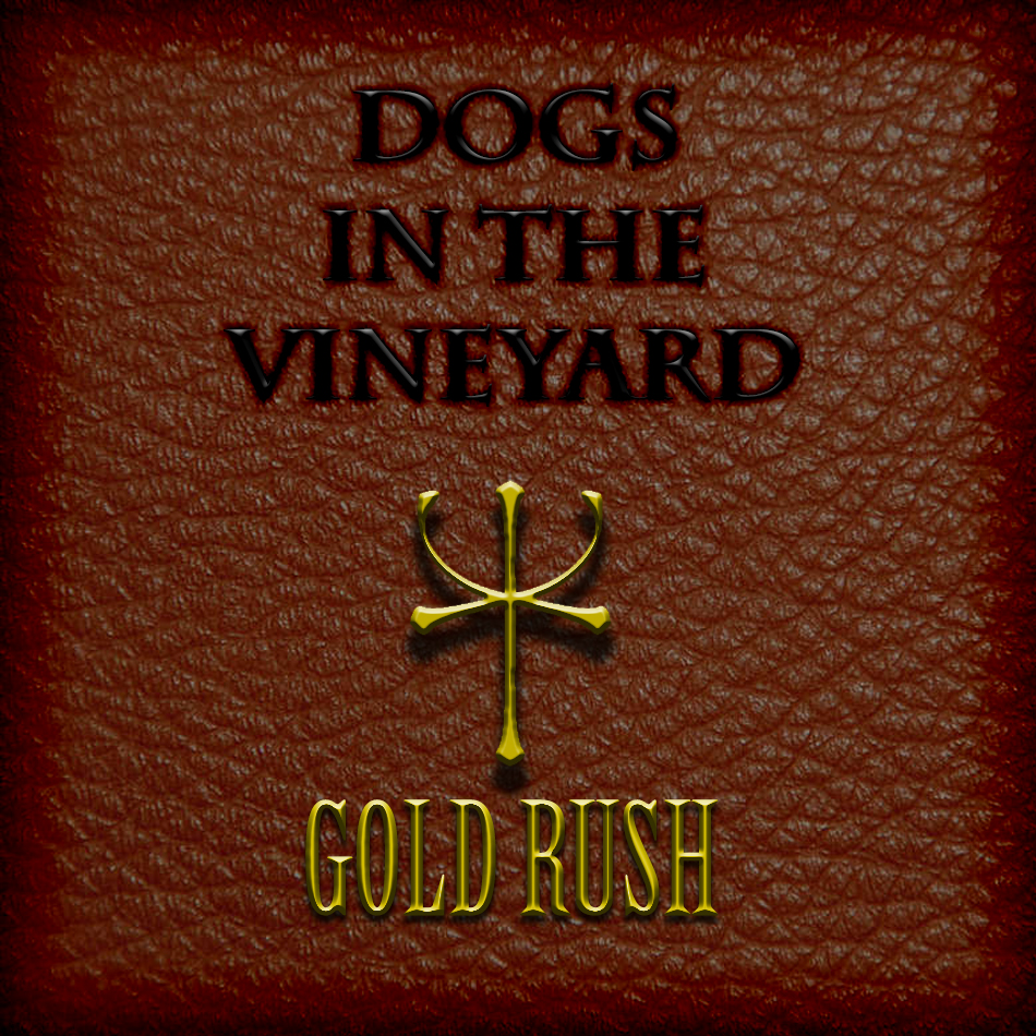 52 - Dogs in the Vineyard - Gold Rush.jpg