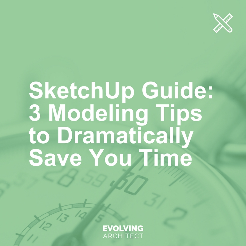 SketchUp Guide_ 3 Modeling Tips to Dramatically Save You Time.jpg