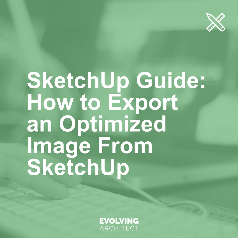 SketchUp Guide_ How to Export an Optimized Image From SketchUp.jpg