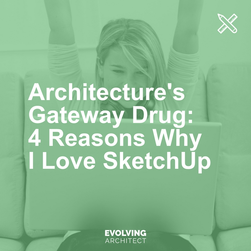 Architecture's Gateway Drug_ 4 Reasons Why I Love SketchUp.jpg