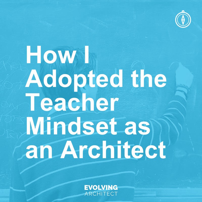 How I Adopted the Teacher Mindset as an Architect.png