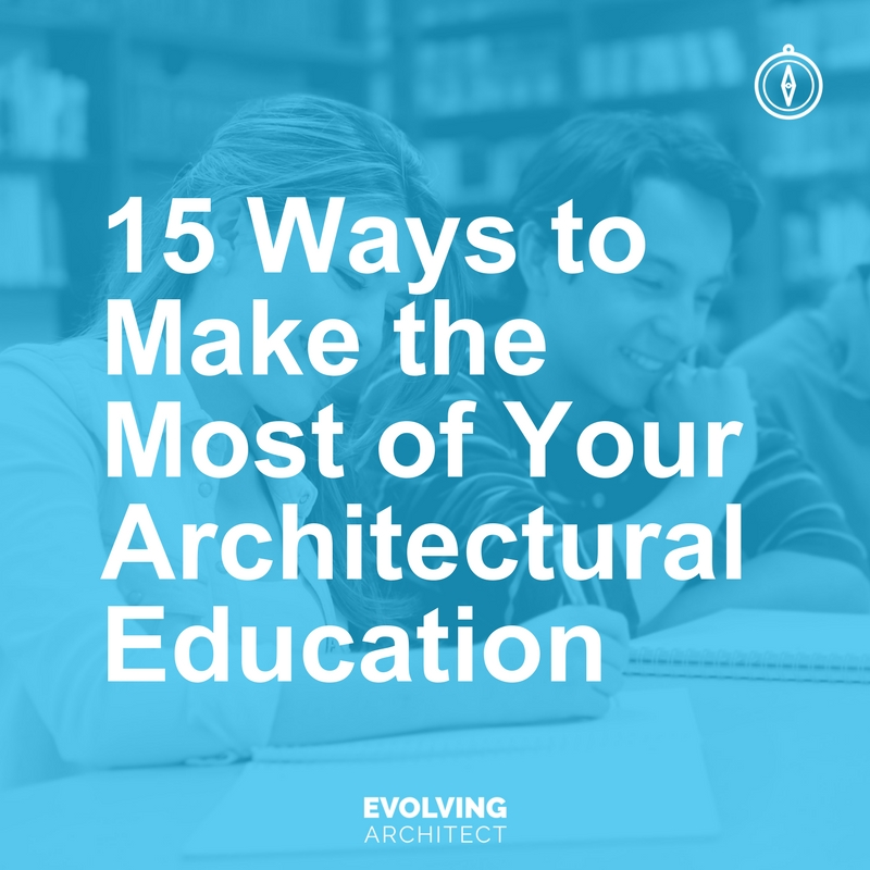 15 Ways to Make the Most of Your Architectural Education.jpg