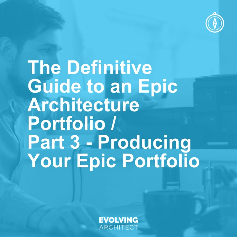 The Definitive Guide to an Epic Architecture Portfolio - Part 3 - Producing Your Epic Portfolio.jpg