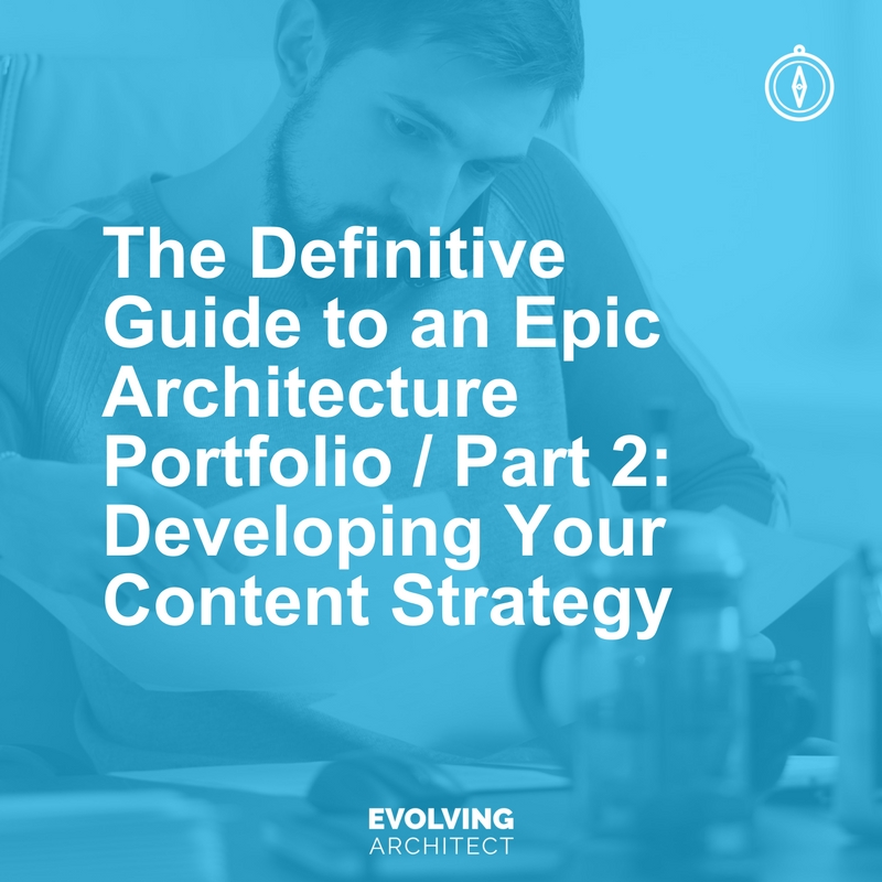 The Definitive Guide to an Epic Architecture Portfolio - Part 2_ Developing Your Content Strategy.jpg