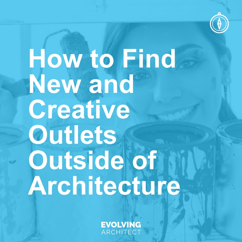 How to Find New and Creative Outlets Outside of Architecture.jpg