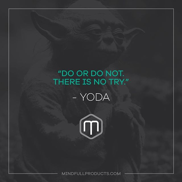 """Do or do not. There is no try."" -Yoda #throwbackthursday #tbt #yoda #starwars #mindfullproducts #inventorrelations #whereideasbecomeopportunities #inspirationalquote #quote #mindfull"