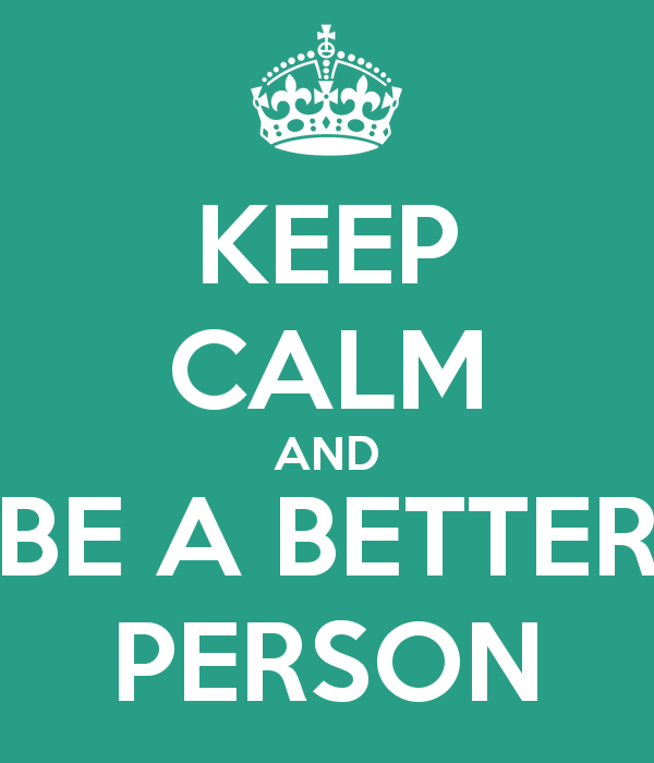 keep-calm-and-be-a-better-person-9.png