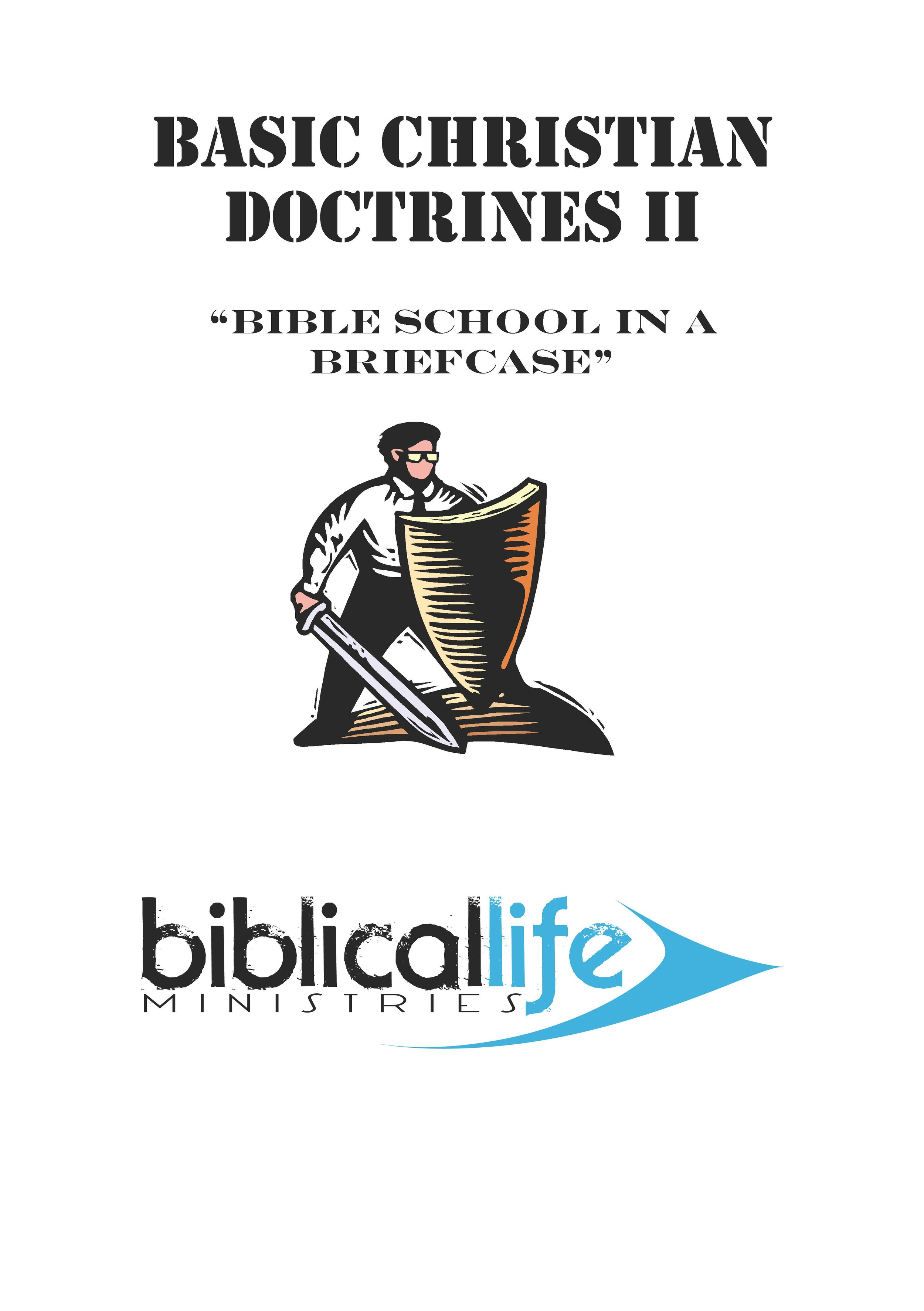 Basic Christian Doctrines II: The Lordship of Christ, Faith, Forgiveness, Authority of the Believer, End Times, Resurrection of the Dead, Eternal Judgment. 39 page manual.