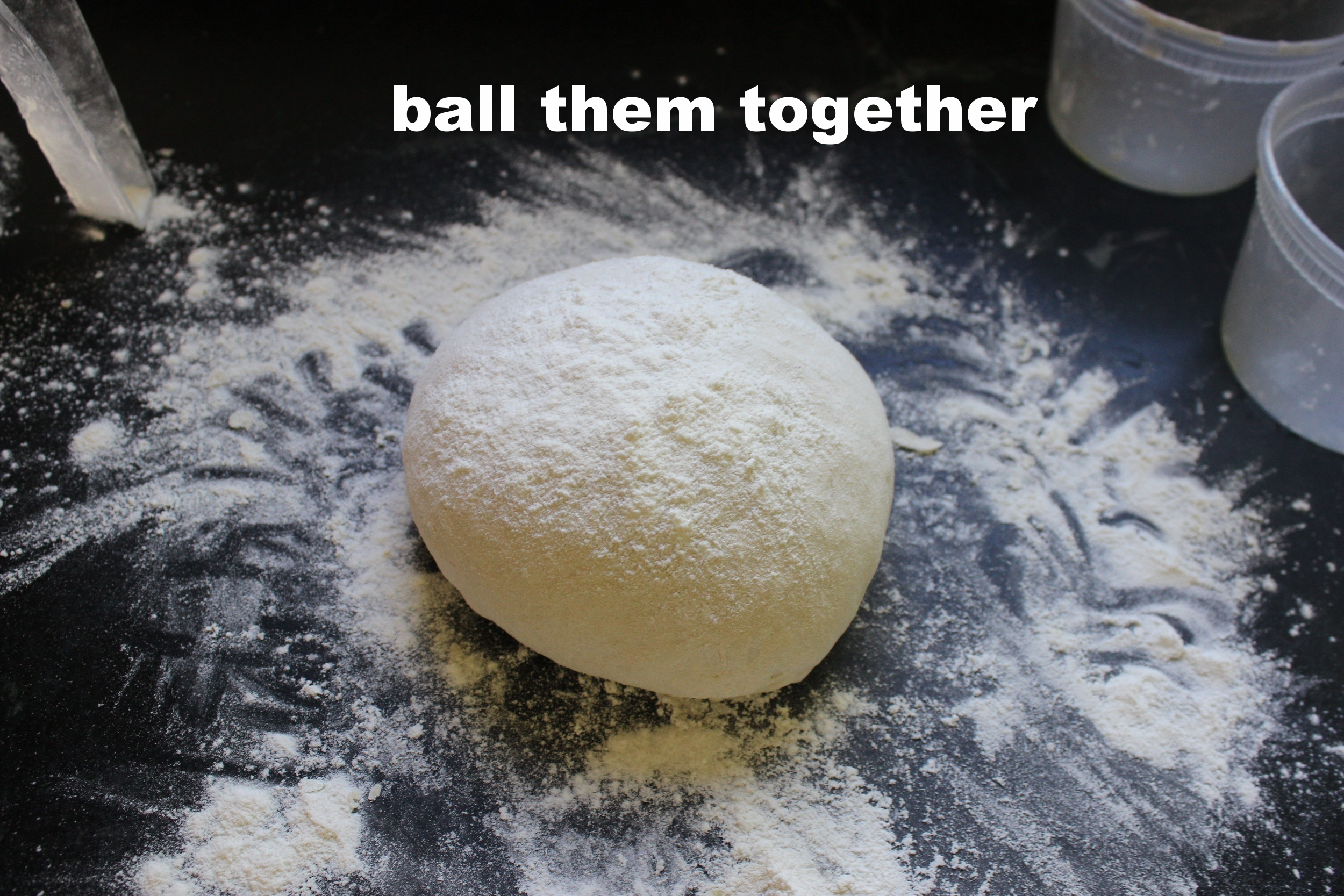 Make one big dough ball..