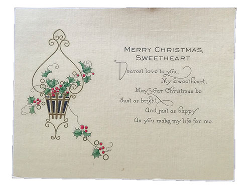 1926 Christmas Card: Merry Christmas Sweetheart Dearest love to you, My Sweetheart, May your Christmas be Just as bright And just as happy as you make my life for me.
