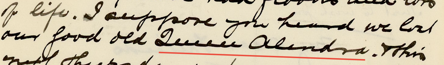 12/3/16 Update: Cousin Alan helped me figure this out - it's Queen Alexandra. Died November 20, 1925. I just didn't expect to see royalty referenced in this letter thus I couldn't make it out. Now, I know, it seems so obvious...
