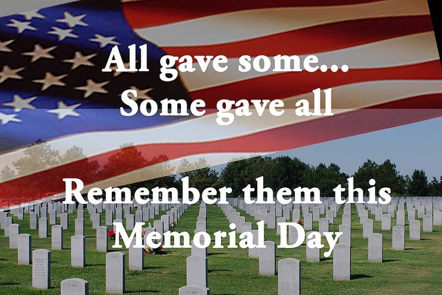 Above all please remember the reason for the holiday. Thank you to all of our current military and veterans. A huge thank you to who gave all and their families for their ultimate sacrifice.