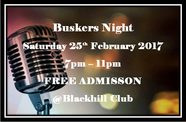 Saturday 25th February 2017 - Buskers Night 7pm -11pm  Join us for drinks, come along and join in. Anyone is welcome to come and play, sing or just listen and enjoy our friendly atmosphere.