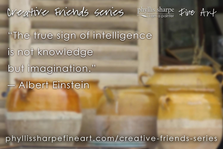 phyllis-sharpe-fine-art-creative-friends-series-einstein-quote-on-intelligence-and-creativity.jpg