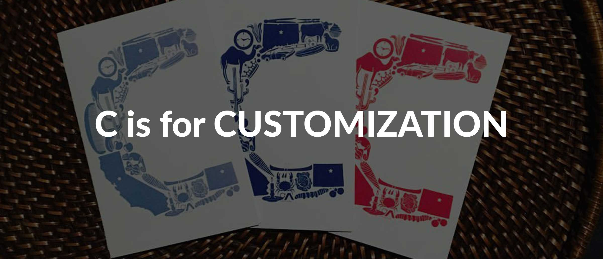 C is for CUSTOMIZATION