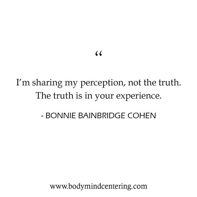 Repost By @bonniebainbridgecohen:  The truth is in your experience.