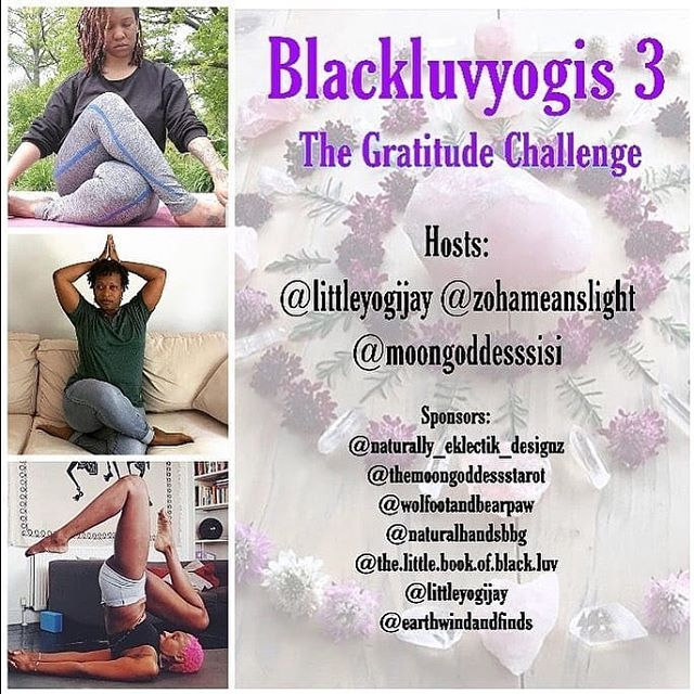 This sounds like a challenge you want to be a part of! . Repost By @themoongoddessstarot:  Who's in??? 🙌🏿🧘🏿♀️🌸🙏🏿✨ I'm so happy to be a sponsor again for #Blackluvyogis and this time I'll doubling up as a co-host too! #Gratitude ✨✨✨ Reposted from @zohameanslight -  Peace Omies! New Challenge Alert!!! Blackluvyogis3 : The Gratitude Challenge! : Challenge begins June 9-15, Join us for a 7 Day Gratitude challenge! We will take the week to explore yoga asanas that exemplify gratitude as a daily practice. This challenge is open to beginner and advanced yogis, so get out your mats and let's be mindful together! Rules to enter challenge and be eligible for prizes.  1.Use tag #Blackluvyogis, show love by following all hosts and sponsors if you aren't already and tag them in all of your posts.  2.Please make your profile public so we can see your posts. 3.Repost this flyer on your page and tag 2 friends to join.  We can't wait to practice with you! Hosts  @littleyogijay @zohameanslight @moongoddesssisi  Sponsors : @naturally_eklectik_designz @themoongoddessstarot @wolfootandbearpaw @naturalhandsbbg  @the.little.book.of.black.luv @littleyogijay @earthwindandfinds : • #juneyogachallenge #yogachallenge #yogisofinstagram #blackyogis #yogainspiration #blackgirlyoga #yogilife  #yogaddict #colorsofyoga #yoga #yogaeverydamnday #igyogachallenge #igyoga #igyogafam #igyogacommunity #yogagram #yogaforeveryone #yogapractice #yogalovers #practiceandalliscoming #yogajunkie #yogavibes  #blackluvyogis #gratitude #yogaheals #blackyoga #mindfulness #blackisbeautiful #selfcaresunday