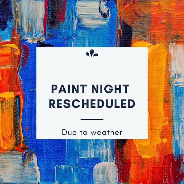 Due to inclement weather, our paint night will be moved to tomorrow (Thursday) at 6:00. Stay safe tonight!