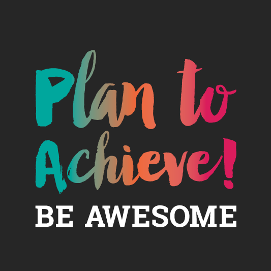 Be Awesome - Plan to Achieve!