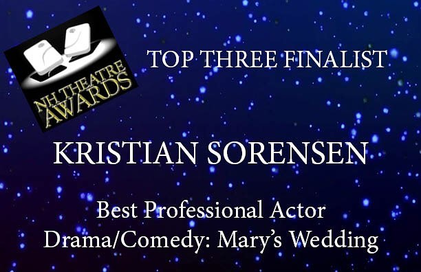 Best Actor Nomination - Kristian was nominated for Best Actor for his portrayal of Charlie in Stephen Masicotte's Mary's Wedding. He was a top three finalist.