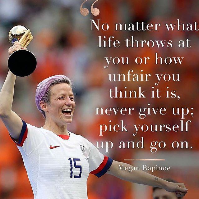 """#MotivationMonday Great advice from Megan Rapinoe!   """"No matter what life throws at you or how unfair you think it is, never give up; pick yourself up and go on""""."""