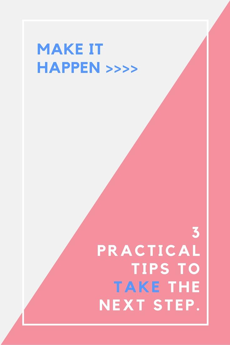 Make It Happen_ 3 Practical Tips To Take.jpg