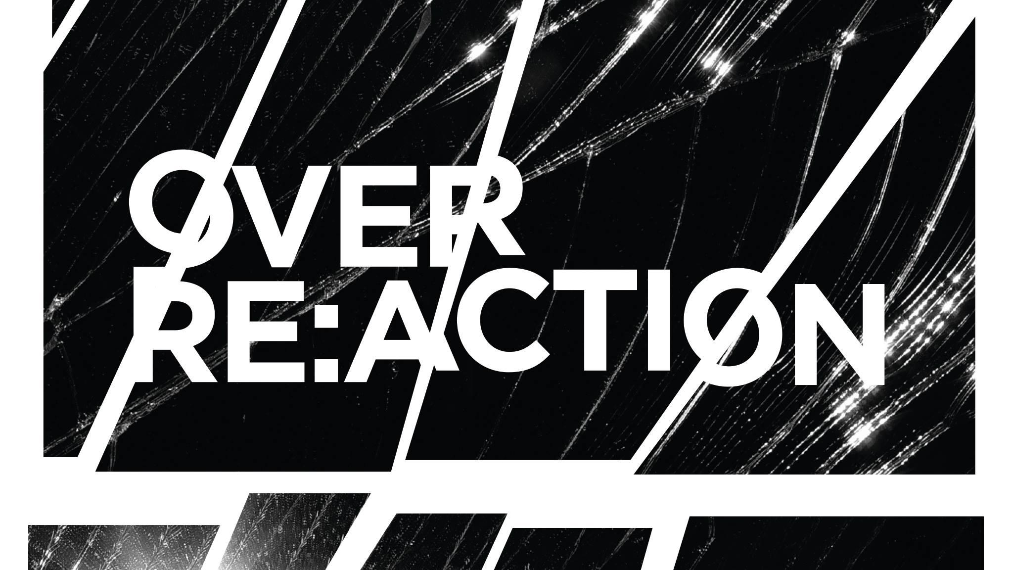 2015_THH_OVER REACTION.jpg