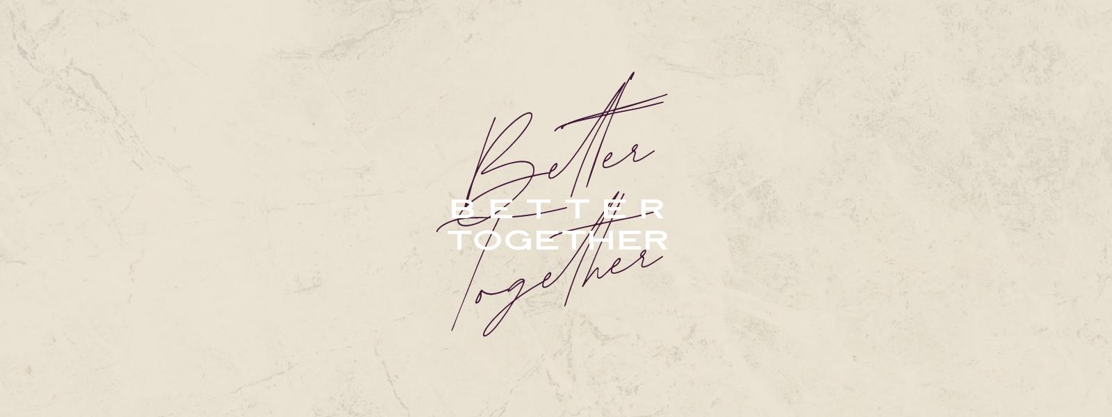 Better Together - Web Slide.jpg