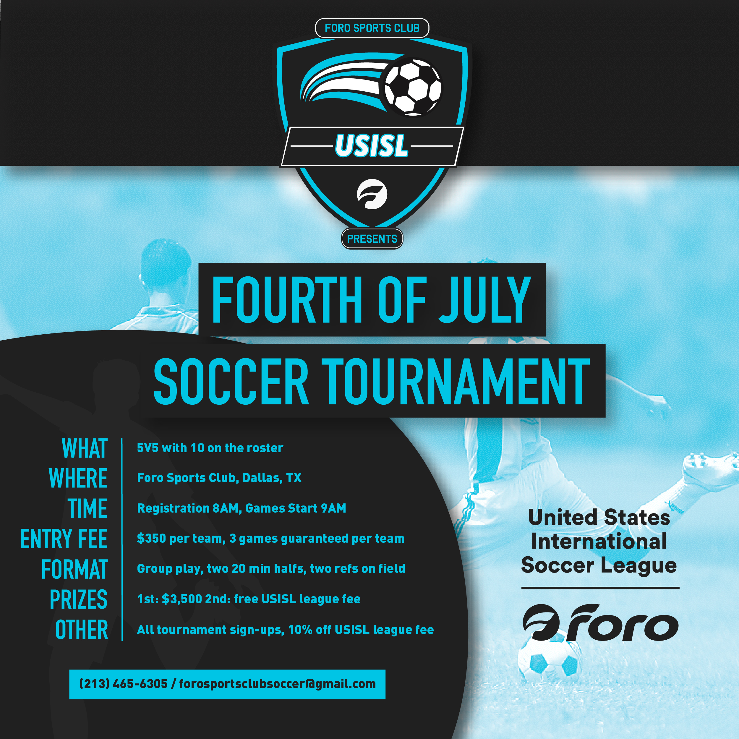 FOURTH OF JULY 5V5 TOURNEY - Sign-up now for the USISL Soccer Tournament! You can register your team online at the link below. Games start at 9AM. Grand Prize: 3,500Sponsors: Hooters, Red Bull, T-MobileContact: Jesse Barrientos at (213) 465-6305 or soccerr@forosportsclub.comFacebook Event