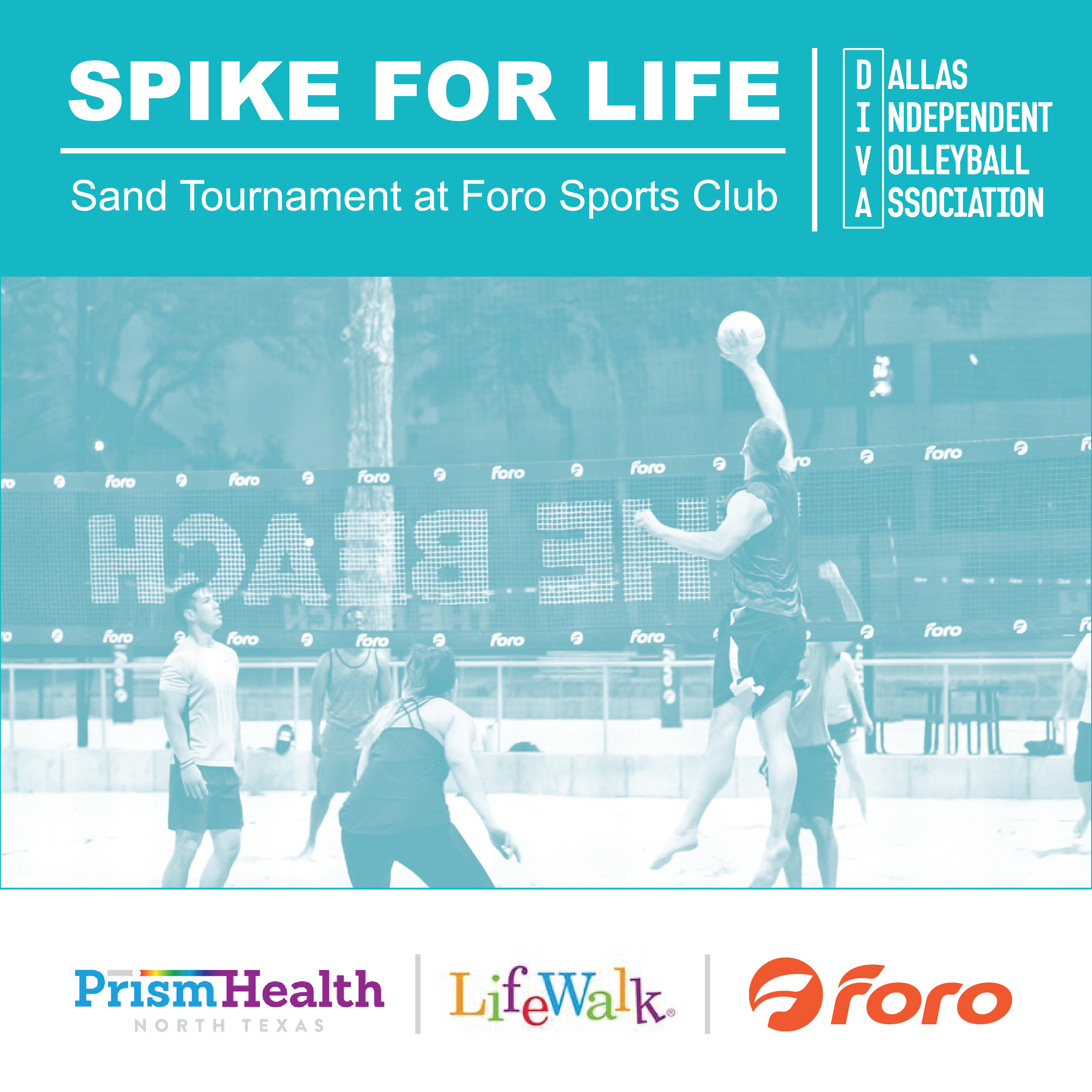 SPIKE FOR LIFE - What:DIVA & FORO present, Spike for Life Tournament - 4x4 Competitive / 6x6 For Fun / Net proceeds benefit Prism Health and LifeWalkWhen:Sept 8th 2018, Check-in 9AM, Play starts 10AMCost:Sign-up with team or as a single player, 4x4 Player Fee: $20 / 6x6 Player Fee: $15Register:http://www.divadallas.org/tournaments