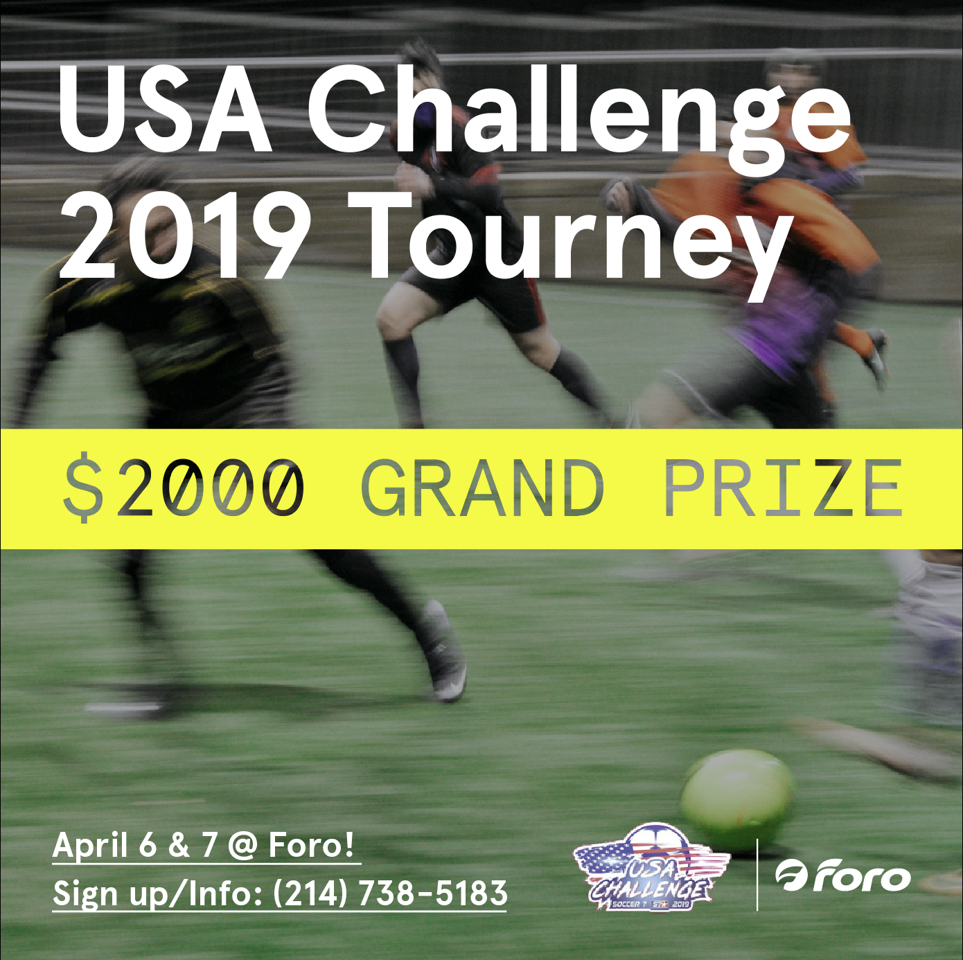 7v7 Tourney - Upcoming USA Challenge S7 Tourney! Text (214) 738 5183 or email info@forosportsclub.com for more info! Winner of the tourney takes $2000 with all-expenses paid trips to the Mexico to play the championship at Estadio Azteca!We have house teams looking for players if you are flying solo!