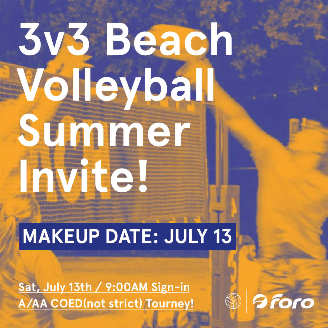 3v3 Vball Tourney Makeup - Foro 3v3 Beach Volleyball Summer Invite #2 !!!Hey, y'all! The make up date has been secured: JULY 13th!!What storm? Foro is ready to host the make up tournament! The same rules apply! 3v3 sand tournament. $15 a person. Cash prize to first place! Coed is optional! If you originally signed up then your team is already paid for!We look forward to seeing you!!Sign in will be at 9:00 AM (avoid that heat!) and the games will start at 9:30!FIRST PLACE WINS 100% of REGISTRATION FEES + 50% off team registration for our upcoming Summer Beach VBALL league! Free water provided + BYOB (one container fee)There is one division A/AADIVISION A/AA: https://bit.ly/2ISopoIPlease message Garrett Matthew to sign up!Contact: https://www.facebook.com/garrett.matthewvirginYou can also message info@forosportsclub.com to sign up!