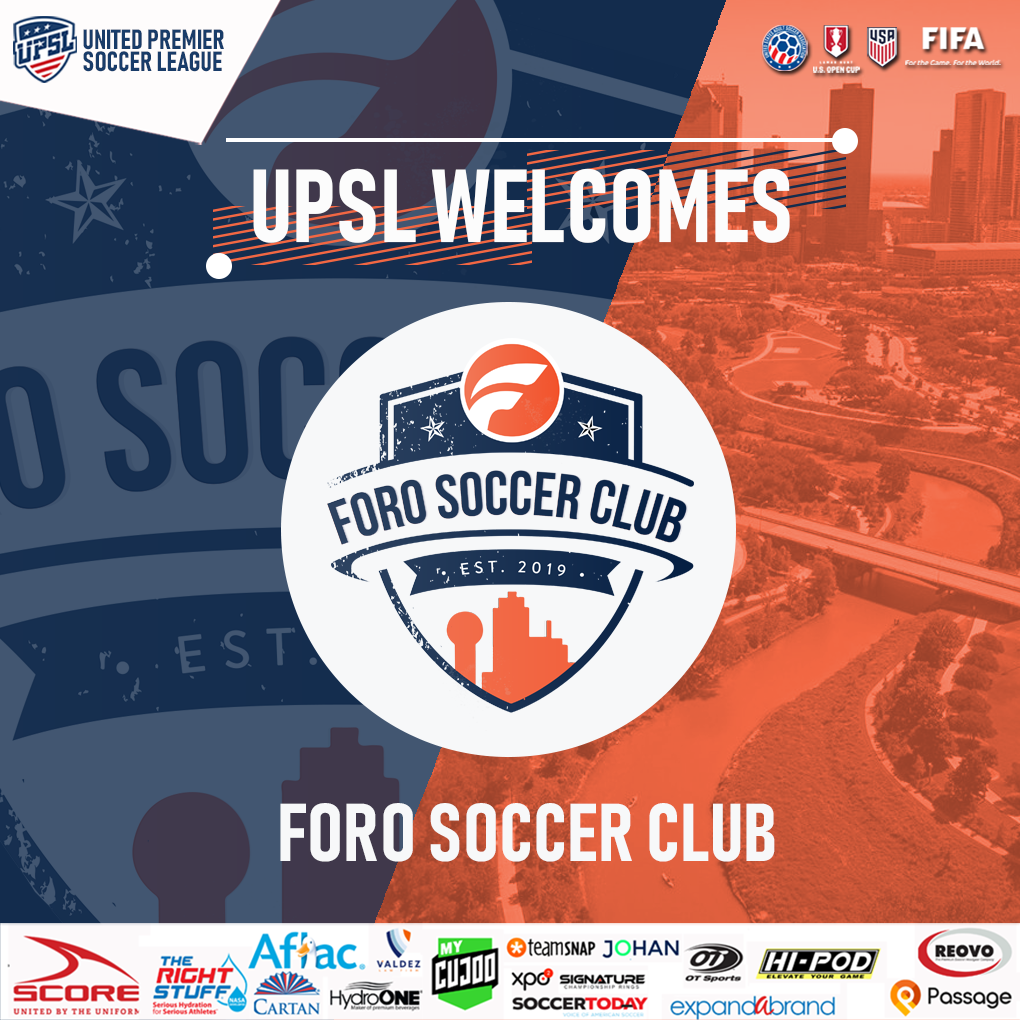 UPSL Announces North Texas Expansion with FORO Soccer Club - Founded in 2019, Dallas (Texas)-Based Pro Development Club Joins UPSLBased in Dallas (Texas), FORO Soccer Club will begin UPSL play in the Central Conference and play its UPSL home games at FORO Sports Club (14725 Preston Road, Dallas, TX 75254) in compliance with UPSL's Minimum Standards.United Premier Soccer League National Director Matt Kahla said,