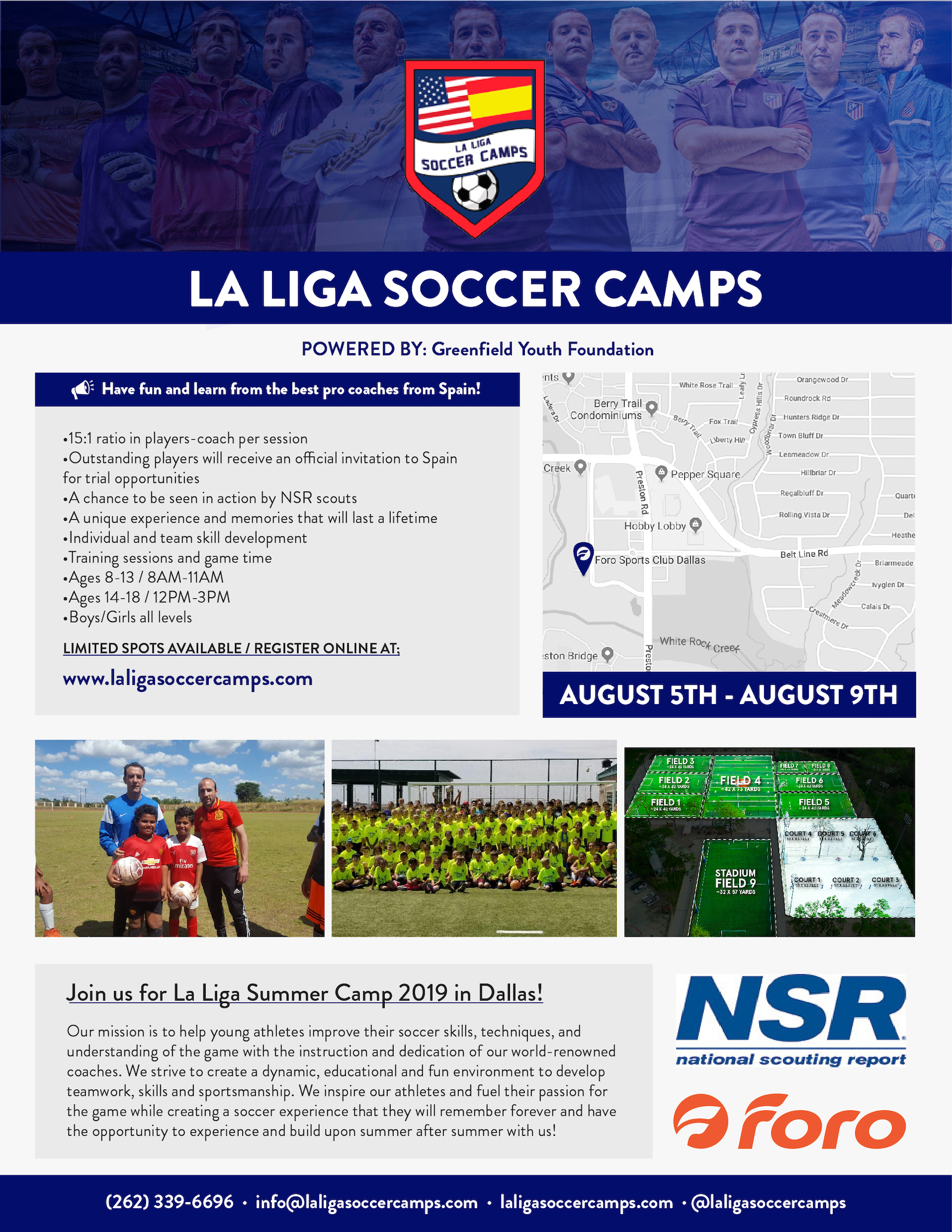 La Liga Soccer Camp - From August 5th to August 9th we will be at Dallas. So if you live in or arounds Dallas bring your athletes to improve their skills with our top coaches.Our mission:Our mission is to help young athletes improve their soccer skills, techniques, and understanding of the game with the instruction and dedication of our world renowned coaches. To create a dynamic, educational and fun environment to develope teamwork skills and sportsmanship. To inspire our athletes and fuel their passion for the game. To create a soccer experience that they will remember forever and have the opportunity to experience and build upon summer after summer with us.Coaches in this camp:- Paco Lobato , from Atlético de Madrid- Fermín Martínez, from Atlético de MadridSessions:8 a.m.- 11 a.m. : Ages from 8 to 13. Boys&Girls all playing abilities.12 p.m. - 15 p.m. : Ages from 14-19. Boys&Girls all playing abilities.