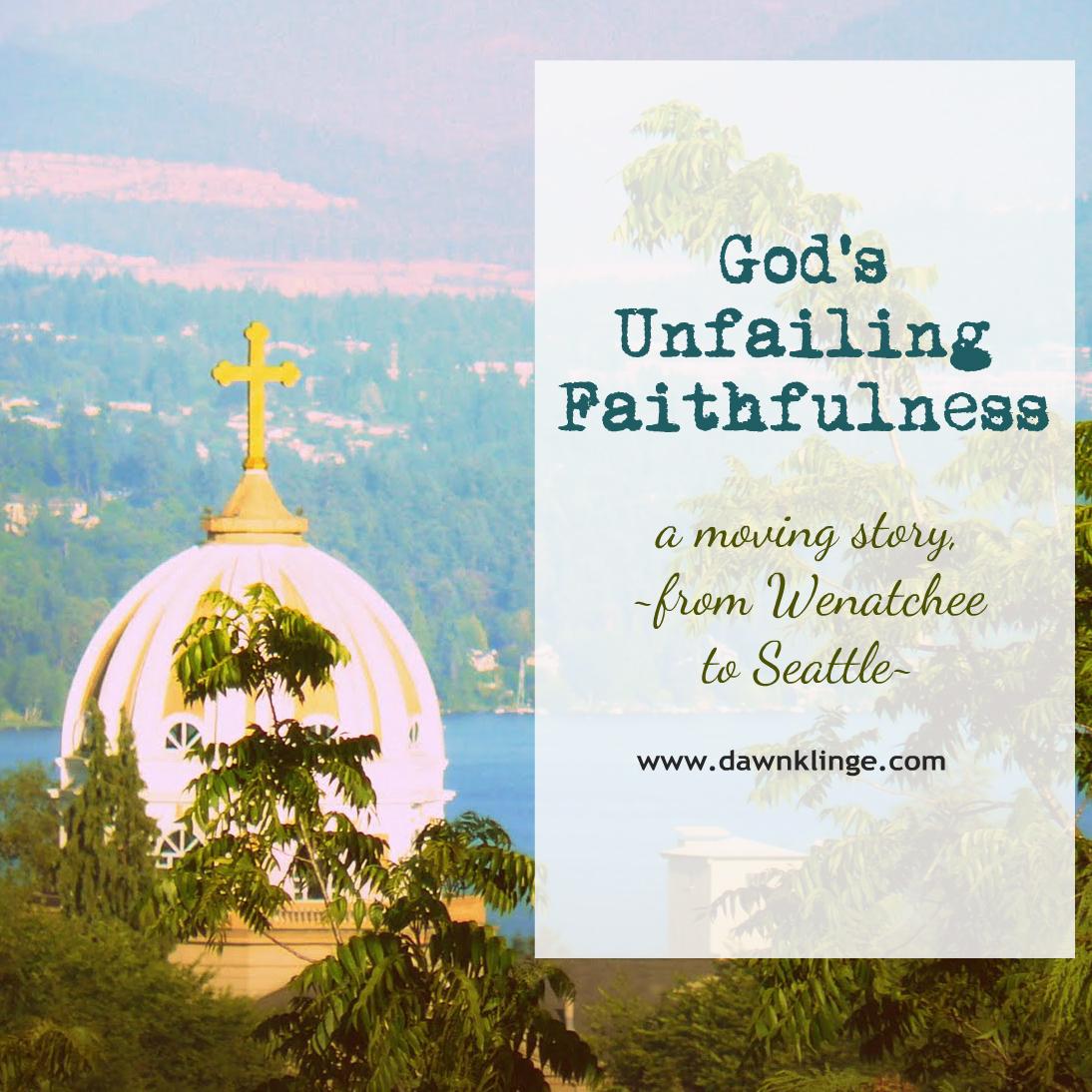 God's Unfailing Faithfulness:  the move from Wenatchee to Seattle