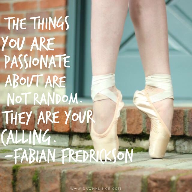 the things you are passionate about are not random.  They are your calling.  www.dawnklinge.com